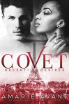 COVET: Deceptive Desires (A BWWM New Adult Romance) - Amarie Avant, Mayhem Cover Creations, Avril Stepowski, Elle Turner