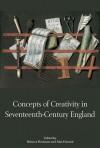 Concepts of Creativity in Seventeenth-Century England - Rebecca Herissone, Alan Howard