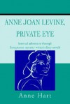 Anne Joan Levine, Private Eye: Internal Adventure Through First-Person Mystery Writer's Diary Novels - Anne Hart