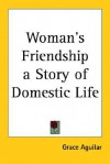Woman's Friendship a Story of Domestic Life - Grace Aguilar