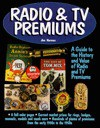 Radio & TV Premiums: A Guide to the History and Value of Radio and TV Premiums - Jim Harmon