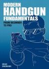 Modern Handgun Fundamentals: From Beginner to Pro - Brad W. Engmann, Pat Johnson