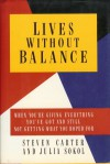 Lives Without Balance: When You're Giving Everything You'Ve Got and Still Not Getting What You Hoped for - Steven Carter, Julia Sokol