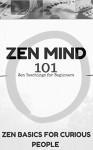 Zen Mind: Zen Mind for Beginners - Zen Minimalism 101 (Zen Meditation for Dummies) - Clara Taylor