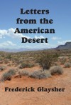 Letters from the American Desert: Signposts of a Journey, a Vision - Frederick Glaysher