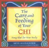 The Care and Feeding of Your Chi: Feng Shui for Your Body - Skye Alexander