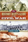 The History Buff's Guide to the Civil War (History Buff's Guides) - Thomas R. Flagel