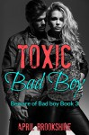 Toxic Bad Boy (Beware of Bad Boy Book 3) - April Brookshire