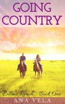 Going Country (Collins Ranch - Book One) - Ana Vela