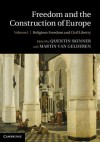 Freedom and the Construction of Europe: Volume I, Religous Freedom and Civil Liberty - Quentin Skinner, Martin van Gelderen