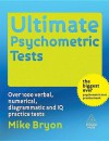 Ultimate Psychometric Tests: Over 1000 Verbal, Numerical, Diagrammatic and IQ Practice Tests - Mike Bryon