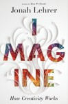 Imagine: How Creativity Works - Jonah Lehrer