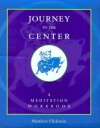 Journey to the Center: A Meditation Workbook - Matthew Flickstein, Bhante Henepola Gunaratana