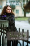 Believe in Me: A Teen Mom's Story - Judith Dickerman-Nelson