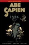 Abe Sapien, Vol. 4: To the Last Man - Mike Mignola, Scott Allie, Sebastian Fiumara, Max Fiumara, Dave Stewart