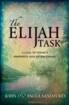 The Elijah Task: A Call to Today's Prophets and Intercessors - John Loren Sandford, Paula Sandford