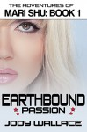 Earthbound Passion: An Interactive Science Fiction Romance Spoof (Adventures of Mari Shu Book 1) - Jody Wallace
