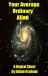 Your Average Ordinary Alien - Adam Graham