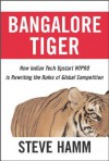 Bangalore Tiger: How Indian Tech Upstart Wipro Is Rewriting the Rules of Global Competition - Steve Hamm