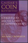 Caesar's Coin Revisited: Christians and the Limits of Government - Michael Cromartie