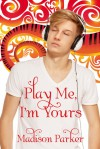 Play Me, I'm Yours [Library Edition] - Madison Parker