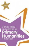 Games, Ideas and Activities for Primary Humanities - Richard Green