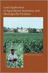 Land Application Of Agricultural, Industrial, And Municipal By Products - James Power