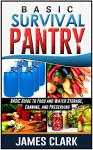 Survival Pantry: Beginners Guide to Food Storage and Preserving (Prepping, Survival Pantry) - James Clark