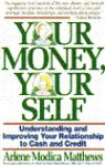 Your Money, Your Self: Understanding And Improving Your Relationship To Cash And Credit - Arlene Modica Matthews