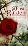 The Ghost Garden (The de Chastelaine Chronicles #1) - Eleanor Harkstead, Catherine Curzon