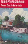 Swamp to Sugar Bowl: Pioneer Days in Belle Glade - Lawrence E. Will
