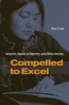Compelled to Excel: Immigration, Education, and Opportunity among Chinese Americans - Vivian Louie, Louie
