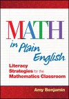 Math In Plain English: Literacy Strategies for the Mathematics Classroom - Amy Benjamin