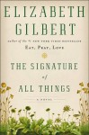 The Signature of All Things: A Novel - Elizabeth Gilbert