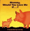 Mommy, Would You Love Me If--?: A Pop-Up Book - Carla Dijs