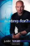 What Are You Waiting For?: If Nothing Changes . . . Nothing Changes - Justin Herald