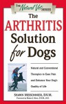 The Arthritis Solution for Dogs: Natural and Conventional Therapies to Ease Pain and Enhance Your Dog's Quality of Life (The Natural Vet) - Shawn Messonnier