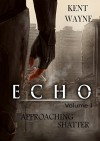 Echo Volume 1: Approaching Shatter - Kent Wayne