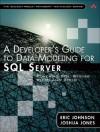 A Developer's Guide to Data Modeling for SQL Server: Covering SQL Server 2005 and 2008 - Eric Johnson, Joshua Jones