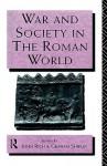 War and Society in the Roman World - John Rich