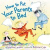 How to Put Your Parents to Bed - Mylisa Larsen, Babette Cole