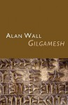 Gilgamesh - Alan Wall