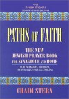 Paths of Faith: The New Jewish Prayer Book for Synagogue and Home : For Weekdays, Shabbat, Festivals & Other Occasions - Chaim Stern