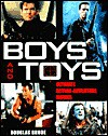 Boys and Toys: Ulitmate Action-Adventure Movies - Douglas Brode