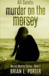 All Saints: Murder on the Mersey (Mersey Mystery Series) (Volume 2) - Brian L Porter