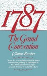 1787: The Grand Convention - Clinton Rossiter
