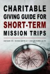 Charitable Giving Guide for Short-Term Mission Trips - Dan Busby, Michael Martin, John Van Drunen