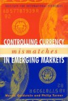 Controlling Currency Mismatches in Emerging Markets - Morris Goldstein, Philip Turner