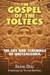 The Gospel of the Toltecs: The Life and Teachings of Quetzalcoatl - Frank Diaz