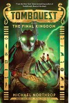 The Final Kingdom (TombQuest, Book 5) - Michael Northrop